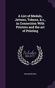 A List of Medals, Jettons, Tokens, & C., in Connection with Printers and the Art of Printing