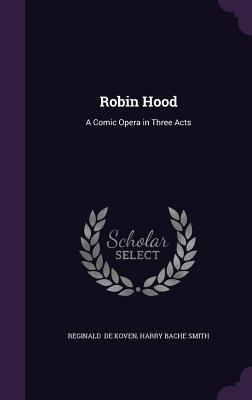 Robin Hood: A Comic Opera in Three Acts