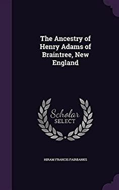 The Ancestry of Henry Adams of Braintree, New England