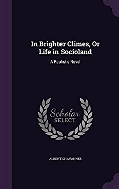 In Brighter Climes, or Life in Socioland: A Realistic Novel