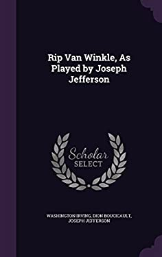 Rip Van Winkle, as Played by Joseph Jefferson