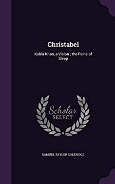 Christabel: Kubla Khan, a Vision; The Pains of Sleep