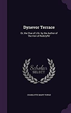 Dynevor Terrace: Or, the Clue of Life. by the Author of 'The Heir of Redclyffe'