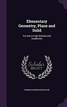 Elementary Geometry, Plane and Solid: For Use in High Schools and Academies