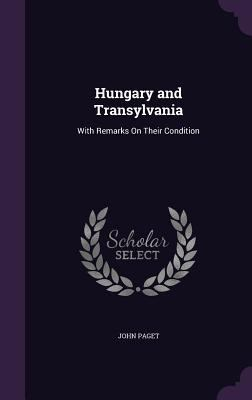 Hungary and Transylvania: With Remarks on Their Condition