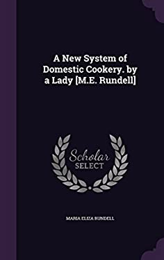 A New System of Domestic Cookery. by a Lady [M.E. Rundell]