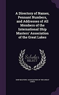 A Directory of Names, Pennant Numbers, and Addresses of All Members of the International Ship Masters' Association of the Great Lakes
