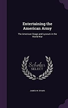Entertaining the American Army: The American Stage and Lyceum in the World War