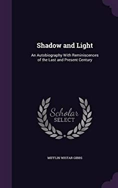 Shadow and Light: An Autobiography with Reminiscences of the Last and Present Century