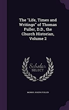 The Life, Times and Writings of Thomas Fuller, D.D., the Church Historian, Volume 2