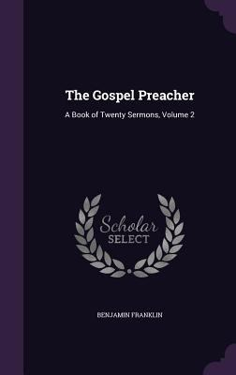 The Gospel Preacher: A Book of Twenty Sermons, Volume 2