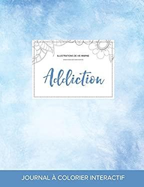 Journal de coloration adulte: Addiction (Illustrations de vie marine, Cieux dgags) (French Edition)