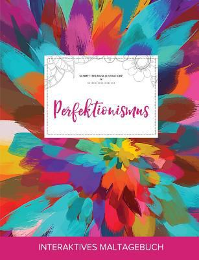 Maltagebuch fr Erwachsene: Perfektionismus (Schmetterlingsillustrationen, Farbexplosion) (German Edition)