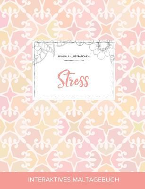 Maltagebuch fr Erwachsene: Stress (Mandala Illustrationen, Elegantes Pastell) (German Edition)