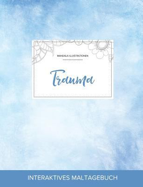 Maltagebuch fr Erwachsene: Trauma (Mandala Illustrationen, Klarer Himmel) (German Edition)