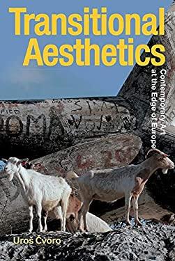 Transitional Aesthetics: Contemporary Art at the Edge of Europe (Radical Aesthetics-Radical Art)