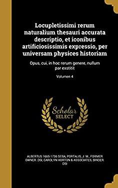 Locupletissimi Rerum Naturalium Thesauri Accurata Descriptio, Et Iconibus Artificiosissimis Expressio, Per Universam Physices Historiam: Opus, Cui, in