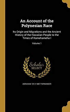 An Account of the Polynesian Race: Its Origin and Migrations and the Ancient History of the Hawaiian People to the Times of Kamehameha I; Volume 1
