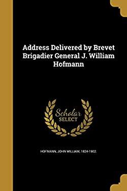 Address Delivered by Brevet Brigadier General J. William Hofmann