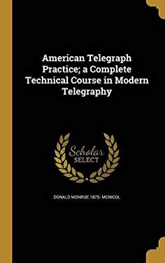 American Telegraph Practice; A Complete Technical Course in Modern Telegraphy