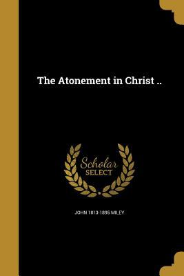The Atonement in Christ ..