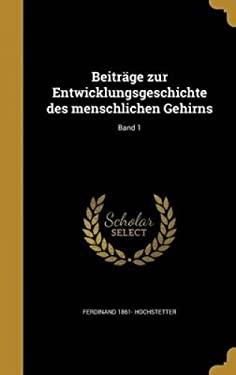 Beitrage Zur Entwicklungsgeschichte Des Menschlichen Gehirns; Band 1 (German Edition)