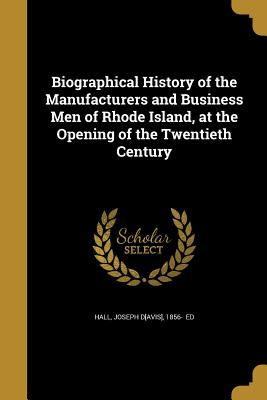 Biographical History of the Manufacturers and Business Men of Rhode Island, at the Opening of the Twentieth Century