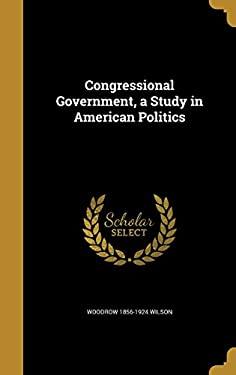 Congressional Government, a Study in American Politics