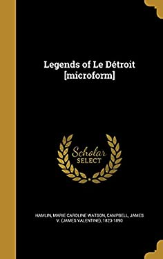 Legends of Le Detroit [Microform]