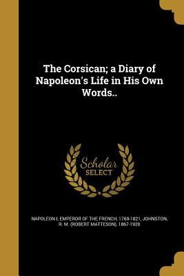The Corsican; A Diary of Napoleon's Life in His Own Words..