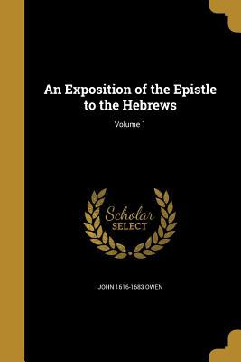 An Exposition of the Epistle to the Hebrews; Volume 1