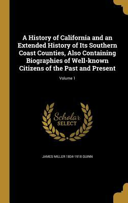 A History of California and an Extended History of Its Southern Coast Counties, Also Containing Biographies of Well-Known Citizens of the Past and Pre