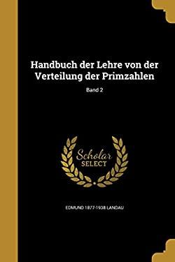 Handbuch Der Lehre Von Der Verteilung Der Primzahlen; Band 2 (German Edition)