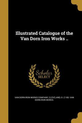Illustrated Catalogue of the Van Dorn Iron Works ..