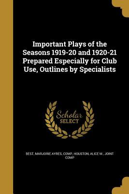 Important Plays of the Seasons 1919-20 and 1920-21 Prepared Especially for Club Use, Outlines by Specialists
