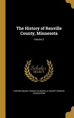 The History of Renville County, Minnesota; Volume 2