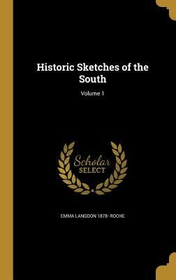 Historic Sketches of the South; Volume 1