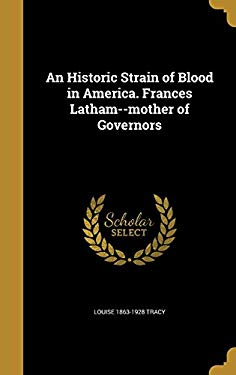 An Historic Strain of Blood in America. Frances Latham--Mother of Governors