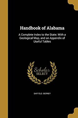 Handbook of Alabama: A Complete Index to the State; With a Geological Map, and an Appendix of Useful Tables
