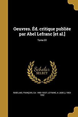 Oeuvres. Ed. Critique Publiee Par Abel Lefranc [Et Al.]; Tome 01 (French Edition)