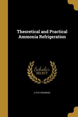 Theoretical and Practical Ammonia Refrigeration
