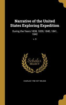 Narrative of the United States Exploring Expedition: During the Years 1838, 1839, 1840, 1841, 1842; V. 5