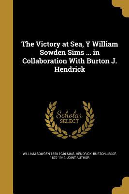 The Victory at Sea, y William Sowden Sims ... in Collaboration with Burton J. Hendrick