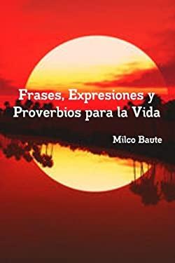 Frases, Expresiones y Proverbios para la Vida (Spanish Edition)