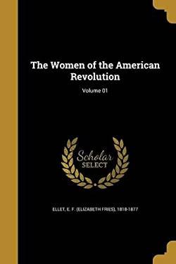 The Women of the American Revolution; Volume 01