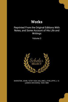 Works: Reprinted from the Original Editions with Notes, and Some Account of His Life and Writings; Volume 3