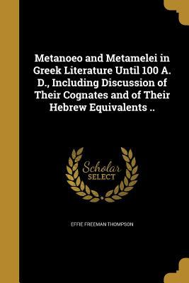 Metanoeo and Metamelei in Greek Literature Until 100 A. D., Including Discussion of Their Cognates and of Their Hebrew Equivalents ..