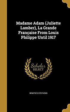 Madame Adam (Juliette Lamber), La Grande Francaise from Louis Philippe Until 1917