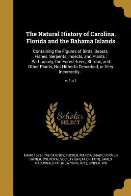 The Natural History of Carolina, Florida and the Bahama Islands: Containing the Figures of Birds, Beasts, Fishes, Serpents, Insects, and Plants: ... D