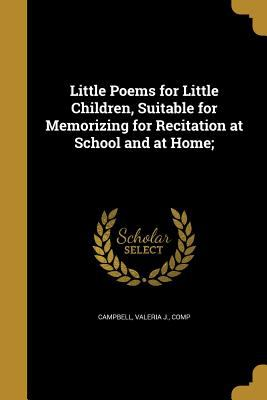 Little Poems for Little Children, Suitable for Memorizing for Recitation at School and at Home